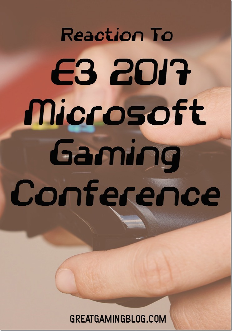A Reaction To the E3 2017 Microsoft Gaming Conference