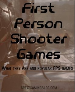 First Person Shooter Games (FPS)