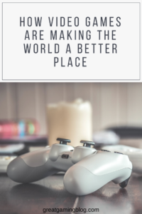 How Video Games Make the World a Better Place