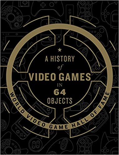 A History of Video Games in 64 Objects by World Video Game Hall of Fame
