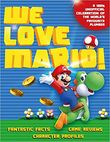 We Love Mario!: Fantastic Facts, Game Reviews and Character Profiles